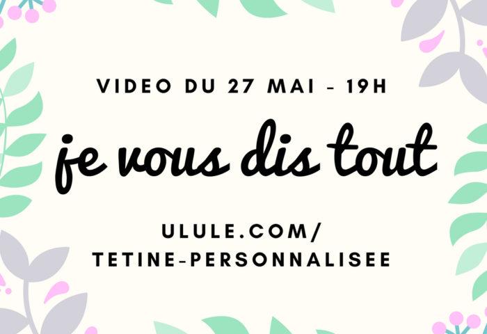 Vidéo live du 27 mai : je te dis tout !